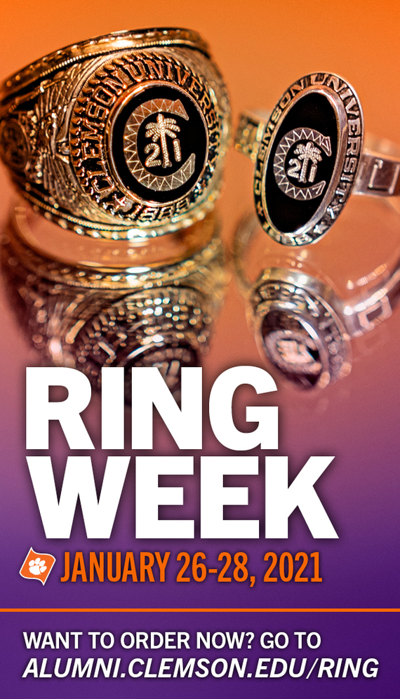 Ring Week - January 26-28, 2021 Want to order now? Go to alumni.clemson.edu/ring