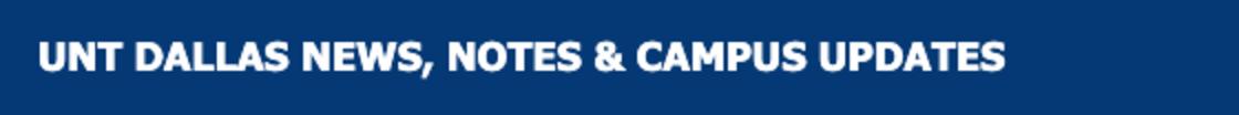 UNT Dallas News, Notes & Campus Updates