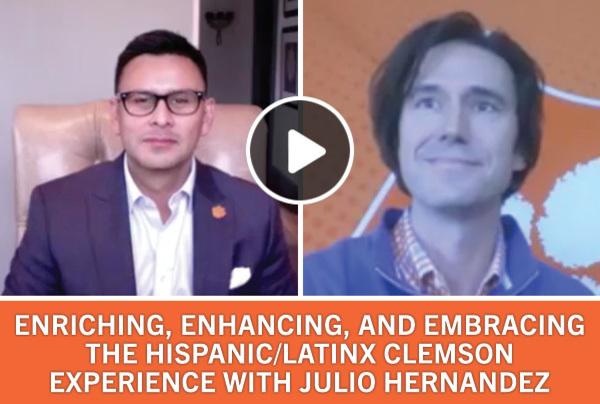 Enriching, Enhancing and Embracing the Hispanic/Latinx Clemson Experience with Julio Hernandez