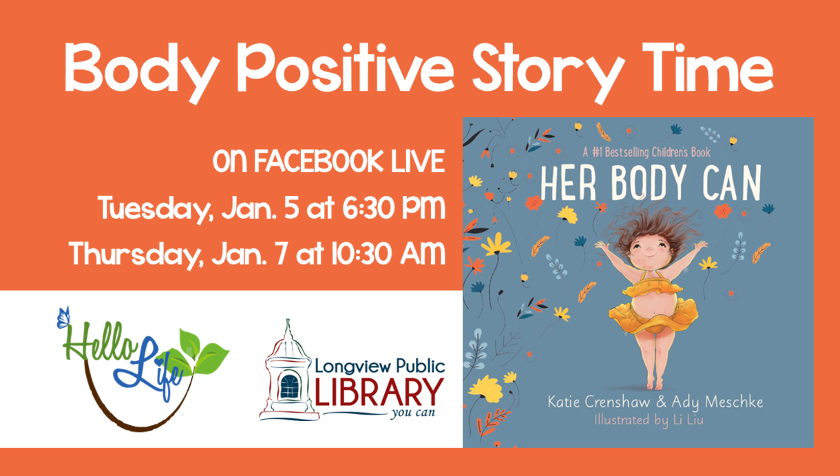 Body Positive Story Time on Facebook Live Tuesday, January 5 at 6:30 PM and Thursday, January 7 at 10:30 AM, presented by Hello Life and the Longview Public Library. Book cover of