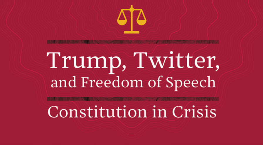 Trump, Twitter, and Freedom of Speech: Constitution in Crisis