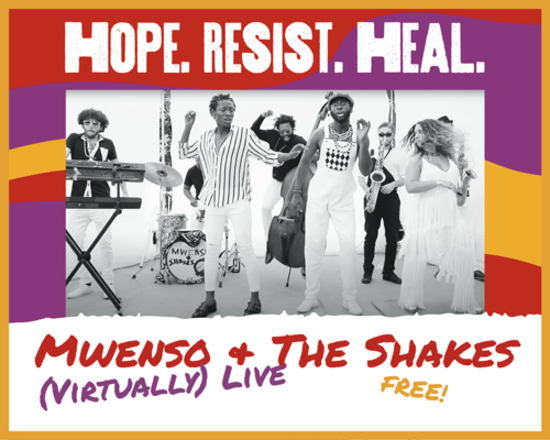 Hope. Resist. Heal. Mwenso & the Shakes (Virtually) Live. FREE!