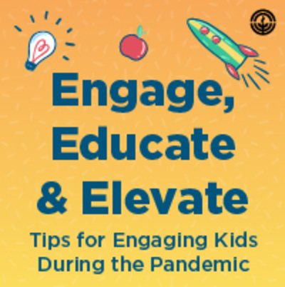 Engage, Educate & Elevate: Tips for Engaging Kids During the Pandemic