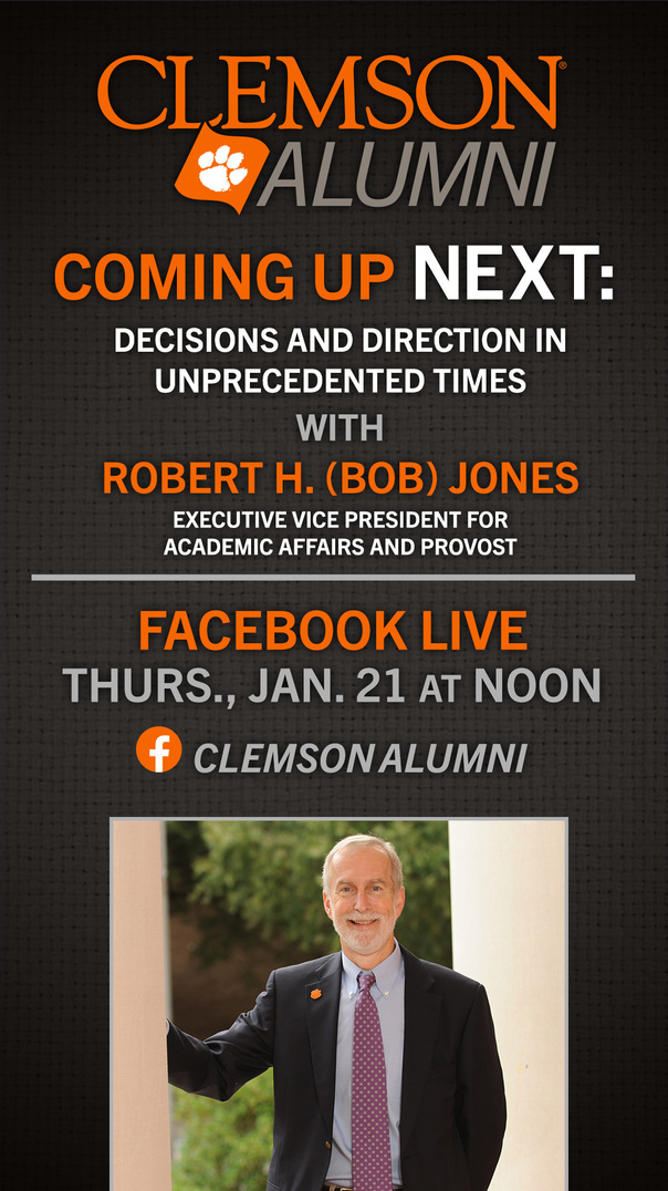 Clemson Alumni. Coming Up Next: Decisions and Direction in Unprecedented Times with Robert H. (Bob) Jones Executive Vice President for Academic Affairs and Provost. Facebook Live Thurs. Jan 21 at Noon. Clemson Alumni.