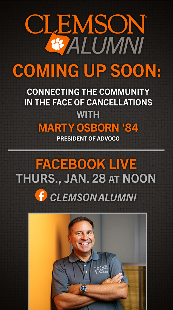 Clemson Alumni. Coming Up Soon: Connecting the Community in the Face of Cancellations with Marty Osborn '84 President of Advoco. Facebook Live Thurs Jan 28 at Noon. Clemson Alumni.