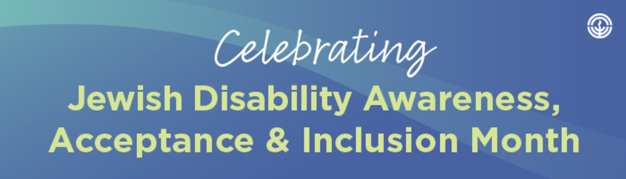 Banner reads: Celebrating Jewish Disability Arareness, Acceptance & INclusion Month