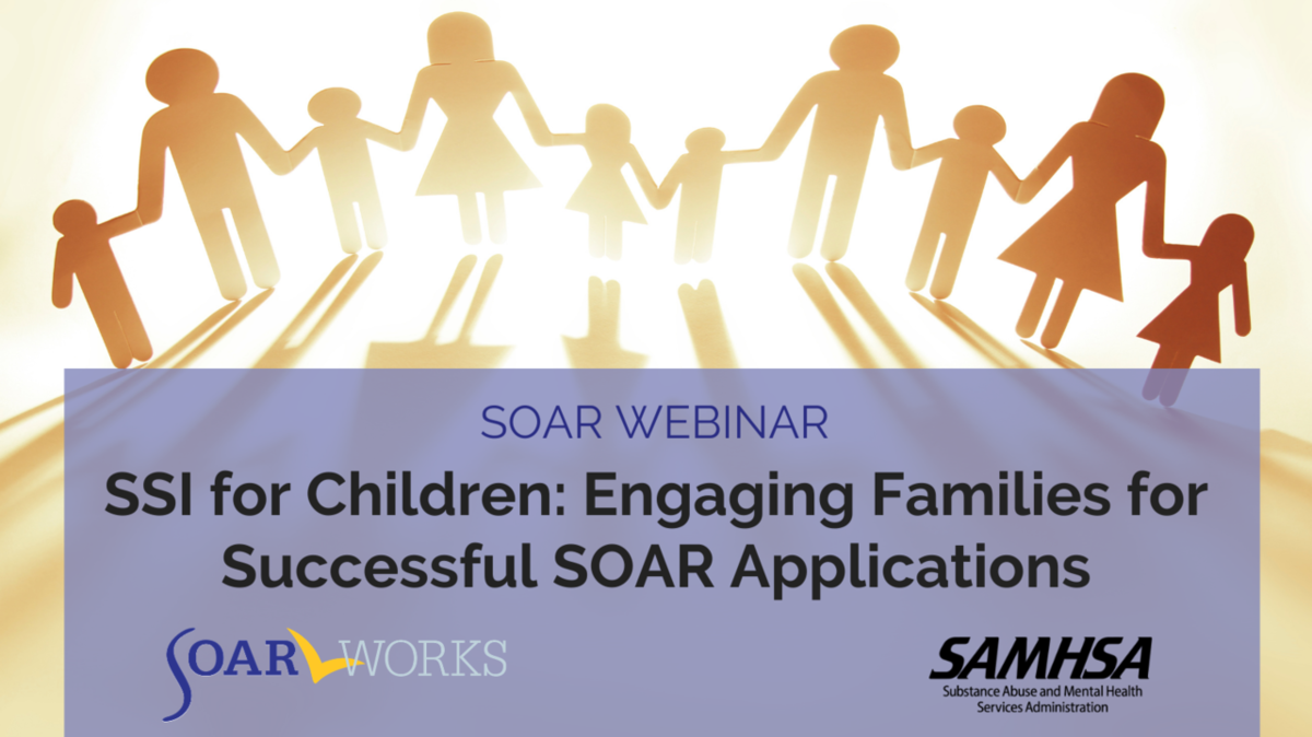 SOAR Webinar: SSI for Children: Engagin Families for Successful SOAR Applications