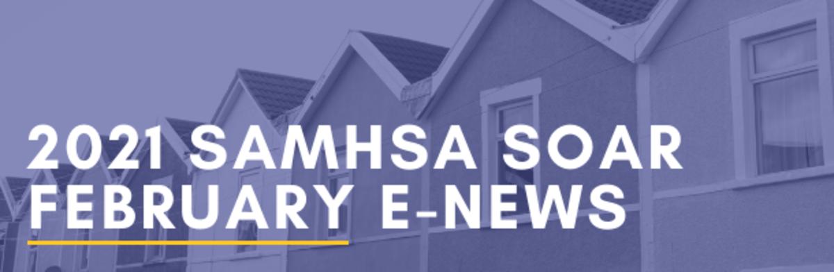 2021 SAMHSA SOAR February E-News