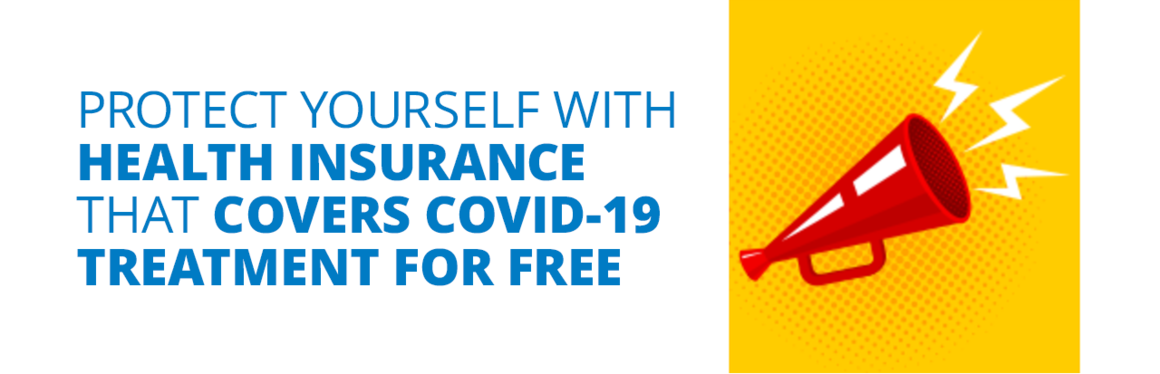 Protect yourself with health insurance that covers COVID-19 treatment for free