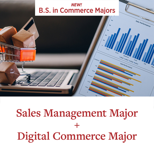 New! B.S. in Commerce Majors Sales Management Major + Digital Commerce Major