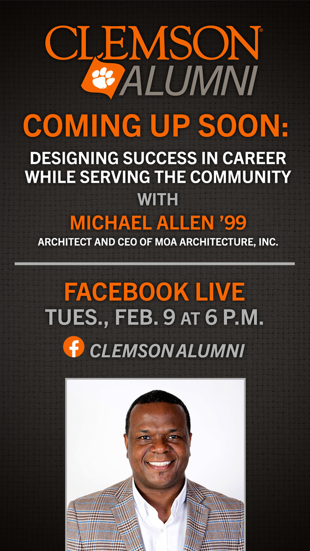 Clemson Alumni. Coming Up Soon: Designing Success in Career while Serving the Community with Michael Allen '99 Architect and CEO of MOA Architecture, Inc. Facebook Live Tues Feb 9 at 6pm Clemson Alumni