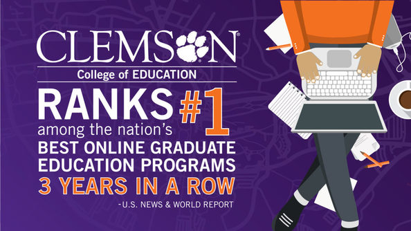 Clemson College of Education Ranks #1 among the nation's best online graduate education programs 3 Years in a Row US News and World Report