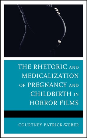 The Rhetoric and Medicalization of Pregnancy and Childbirth in Horror Films