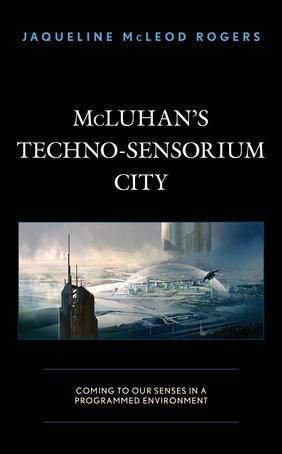 McLuhan's Techno-Sensorium City