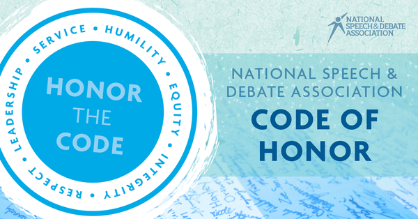 National Speech & Debate Association Code of Honor. Humility, Equity, Integrity, Respect, Leadership, Service.