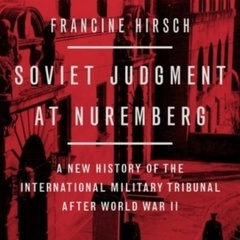 Soviet Judgment at Nuremberg: A New History of the International Military Tribunal after WWII