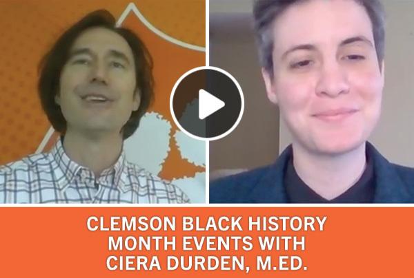 Clemson Black History Month Events with Ciera Durden, M.Ed.
