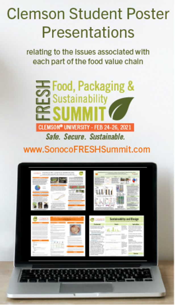 Clemson Student Poster Presentations relating to the issues associated with each part of the food value chain. Fresh Food, Packaging & Sustainability Summit. Clemson University Feb 24-26, 2021 Safe. Secure. Sustainable. www.SonocoFRESHSummit.com