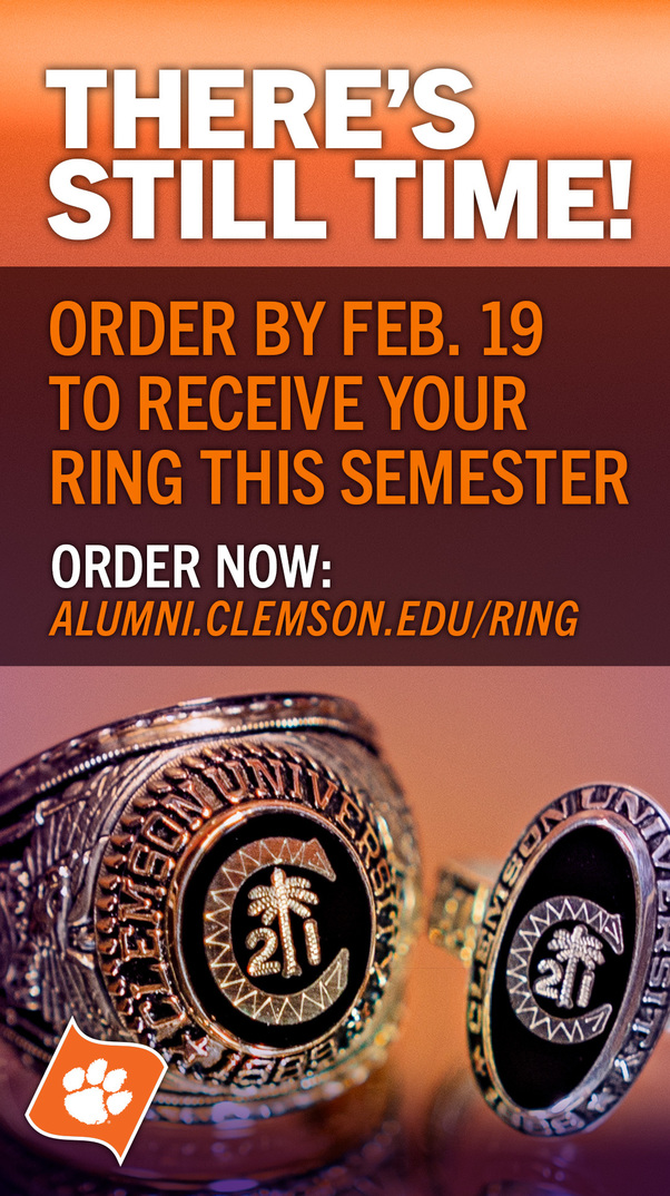 There's Still Time! Order by Feb 19 to receive your ring this semester. Order now alumni.clemson.edu/ring