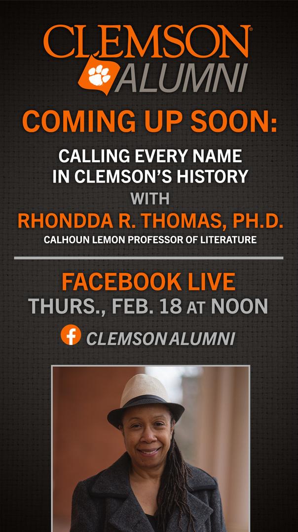 Clemson Alumni. Coming Up Soon: Calling Every Name in Clemson's History with Rhondda R. Thomas PhD Calhoun Lemon Professor of Lierature Facebook Live, Thurs Feb 18 at Noon ClemsonAlumni
