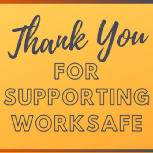Thank you for supporting Worksafe