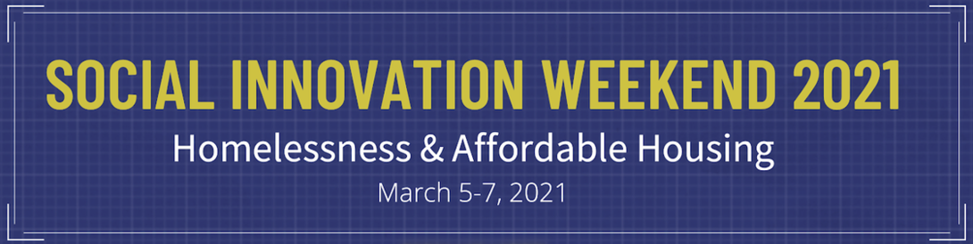 Social Innovation Weekend 2021: Homelessness and Affordable Housing, March 5-7 2021