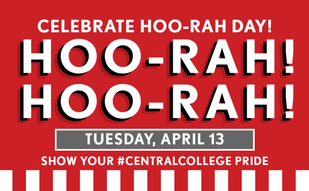 Red graphic white text CELEBRATE HOORAH DAY HOORAH HOORAH TUESDAY APRIL 13 SHOW YOUR CENTRAL COLLEGE PRIDE