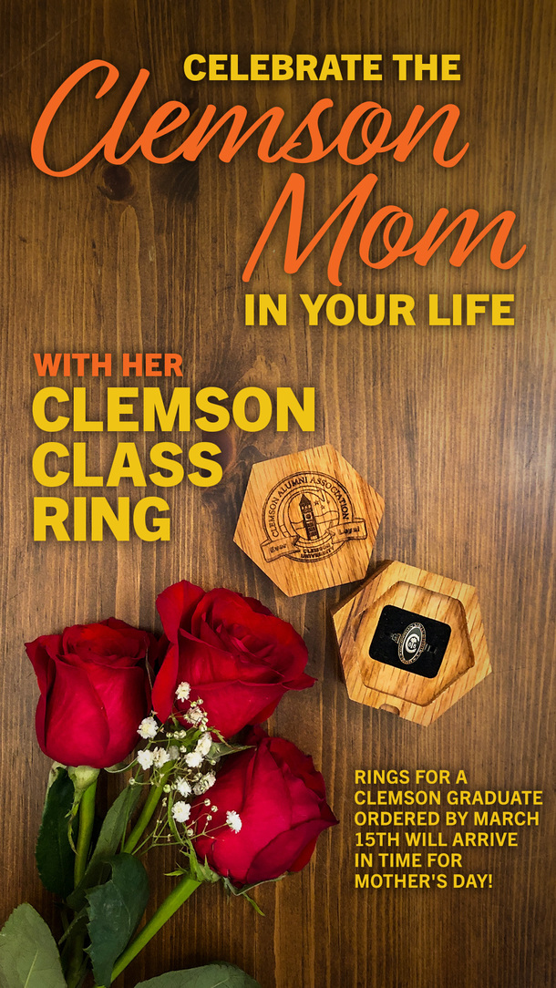 Celebrate the Clemson Mom in Your Life with her Clemson Class Ring. Rings purchased for a Clemson graduate by March 15th will arrive in time for Mother's Day