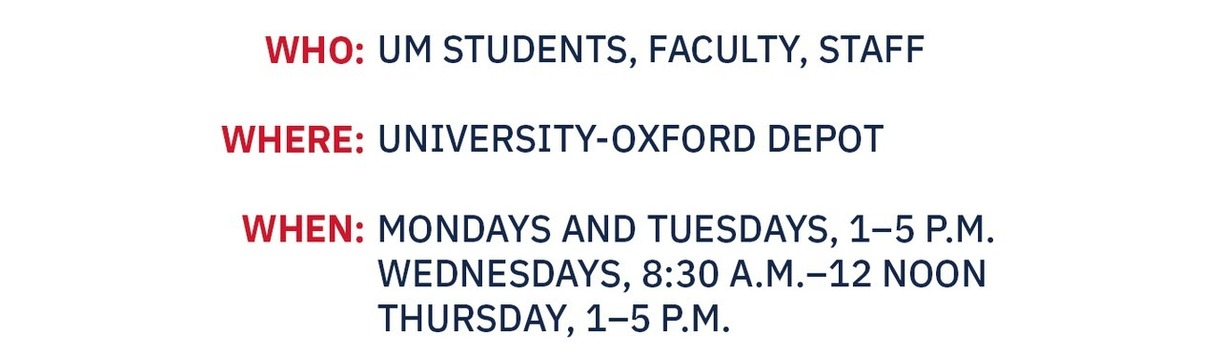 Who: UM Students, Faculty, Staff Where: Ford Center media parking lot When: Mondays and Tuesdays, 1–5 p.m.; Wednesdays, 8:30 a.m.–12 noon, Thursday, 1–5 p.m