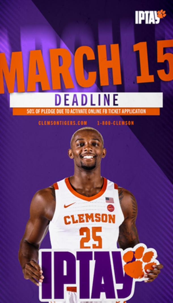 March 15 Deadline 50% of Pledge Due to Activate Online FB Ticket Application Clemsontigers.com 1-800-CLEMSON IPTAY