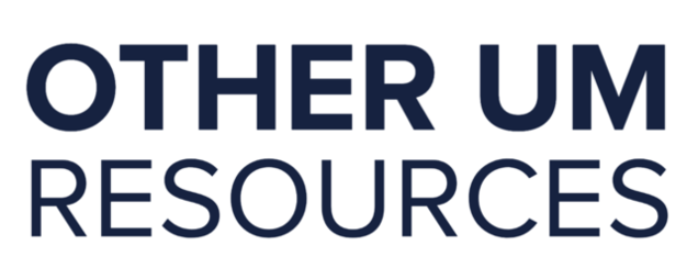 Text Graphic that reads: Other UM Resources