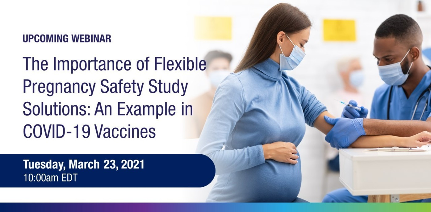 Upcoming webinar on March 23rd - The Importance of Flexible Pregnancy Safety Study Solutions: An Example in COVID-19 Vaccines