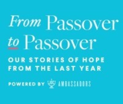 From Passover to Passover: Our Stories of Hope from the Last Year
