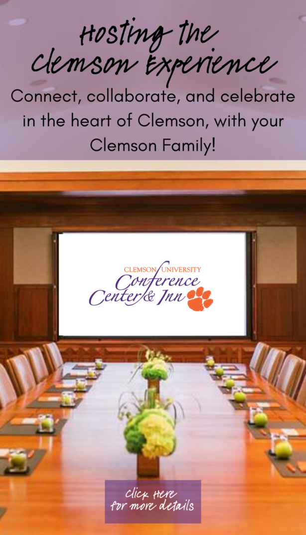 Hosting the Clemson Experience Connect, collaborate, and celebrate in the heart of Clemson, with your Clemson Family! Clemson University Conference Center & Inn Click here for more details