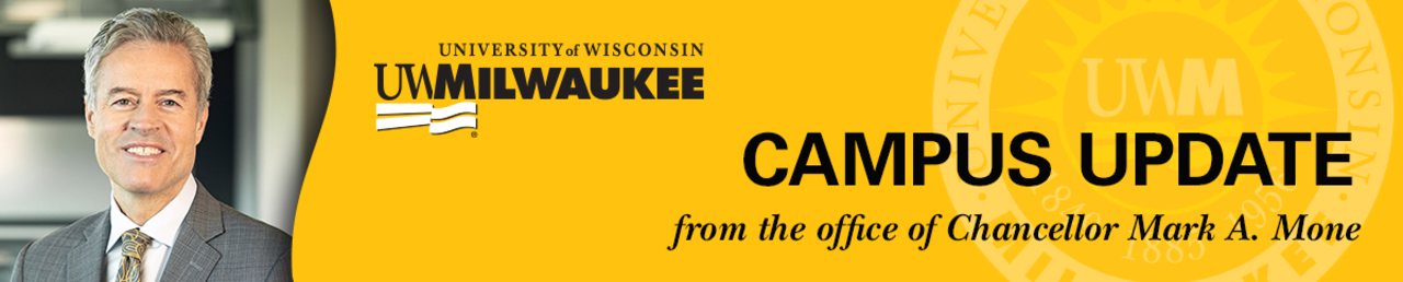University of Wisconsin-Milwaukee Campus Update from the office of Chancellor Mark A. Mone
