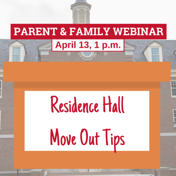 Parent & Family Webinar: Residence Hall Move Out Tips. April 13, 1pm
