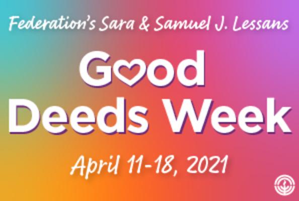 Federation's Sara & Samuel J. Lessans Good Deeds Week April 11-18, 2021 on multicolored background