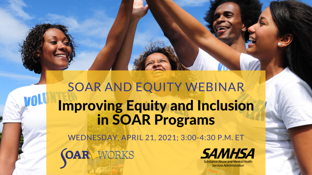 SOAR and Equity Webinar: Improving Equity and Inclusion in SOAR Programs; Wednesday, April 21, 2021, 3:00-4:30 P.M. ET