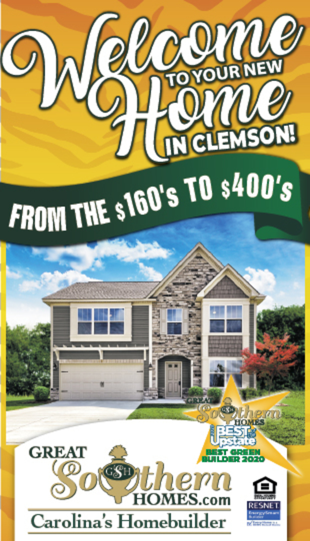 Welcome to your new home in Clemson! From the $160's to $400's GreatSouthernHomes.com Carolina's Homebuilder Southern Homes The Best of the Upstate Best Green Builder 2020