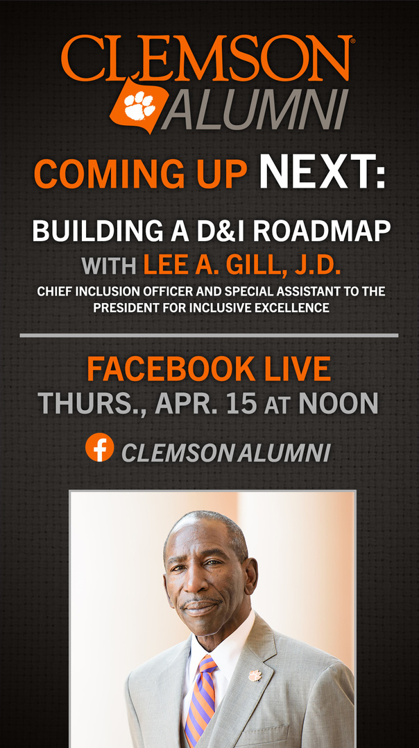 Clemson Alumni Coming Up Next: Building A D&I Roadmap with Lee A. Gill, J.D. Chief Inclusion Officer and Special Assistant to the President for Inclusive Excellence Facebook Live Thursday April 15 at Noon ClemsonAlumni
