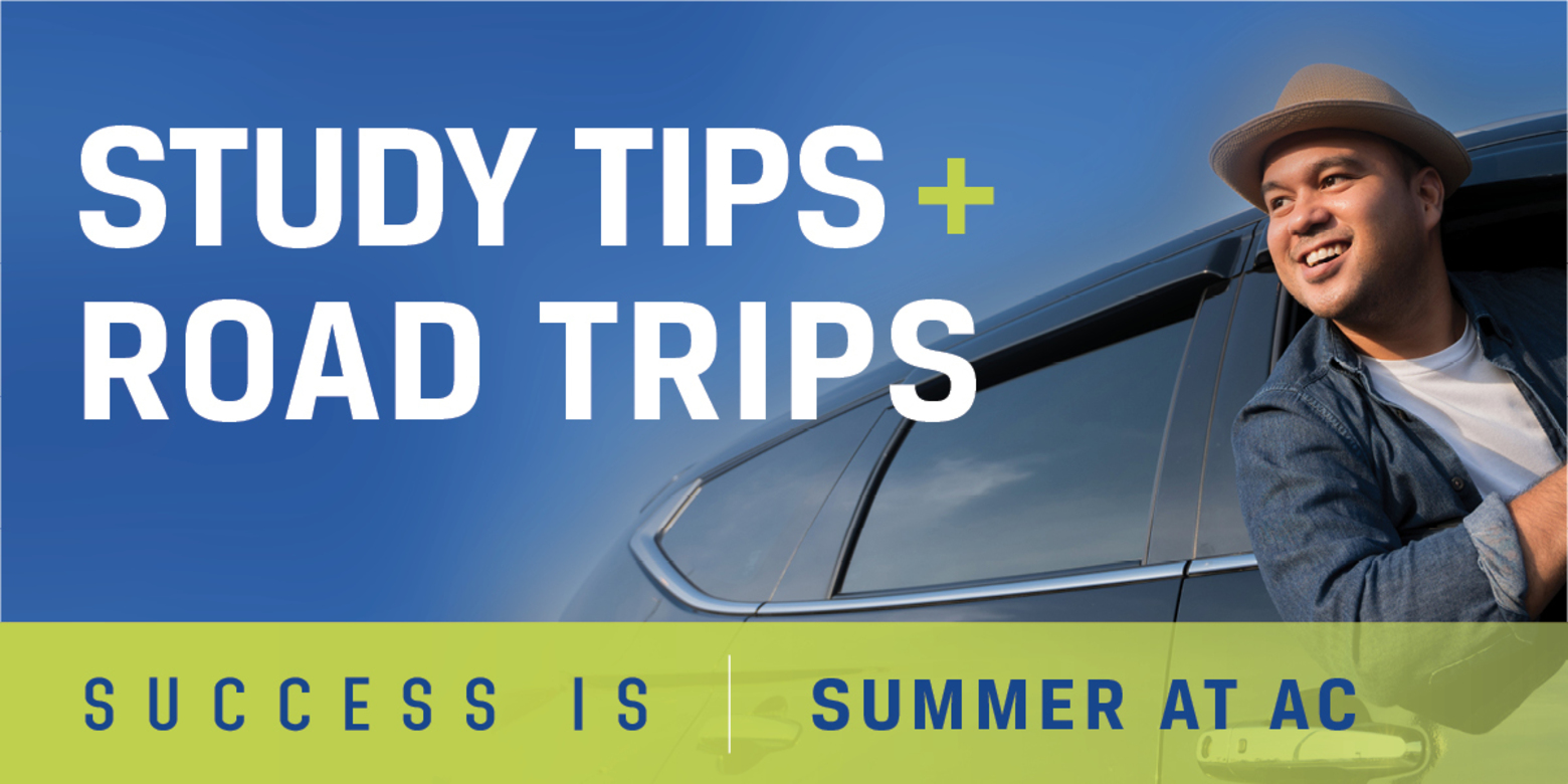 Study Tips and Road Trips - Success is Summer at AC