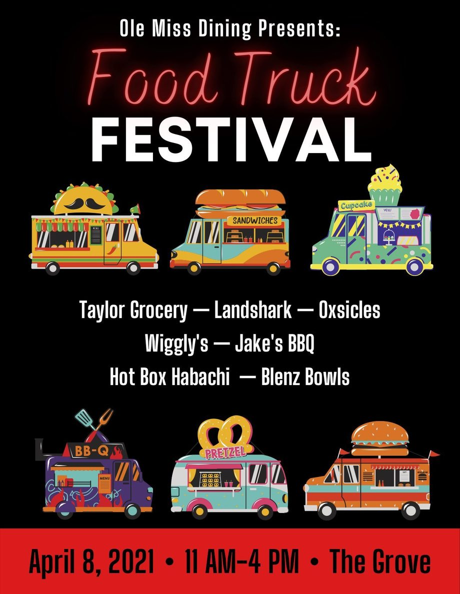 Text says: Ole Miss Dining Presents: Food Truck Festival. Taylor Grocery, Landshark, Oxsicles, Wiggly's, Jake's BBQ, Hot Box Habachi, Blenz Bowls. April 8, 2021, 11am-4pm in the Grove., image of food trucks.