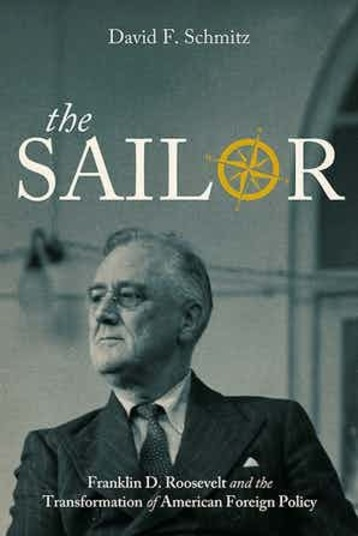 The Sailor: Franklin D. Roosevelt and the Transformation of American Foreign Policy book cover