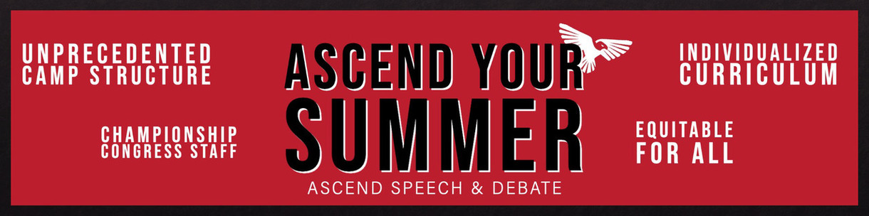 Ascend Your Summer: Ascend Speech & Debate. Unprecedented camp structure. Individualized curriculum. Championship Congress staff. Equitable for all.