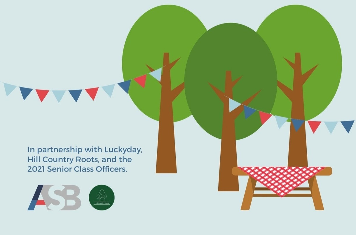 Graphic with trees, colorful flags, and a picnic table with table cloth that reads: In partnership with Luckyday Hill Country Roots and the 2021 Senior Class Officers. (ASB Logo Left and Luckyday Logo Right)