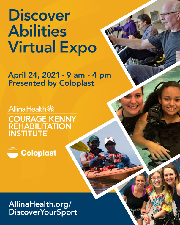 Flyer for Discover Abilities Virtual Expo. Information: April 24 9am-4pm Presented by Coloplast. Allina Health logo. Courage Kenny Rehabilitation Institute. AllinaHealth.org/DiscoverYourSport. To the right a photo montage of people of all ages and abilities on a treadmill, swimming, kayaking, and smiling in workout gear.