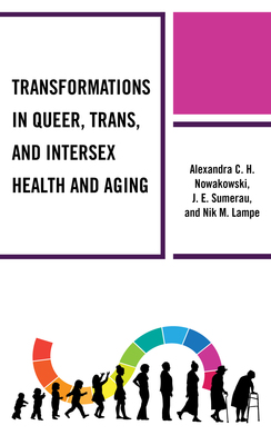 Transformations in Queer, Trans, and Intersex Health and Aging