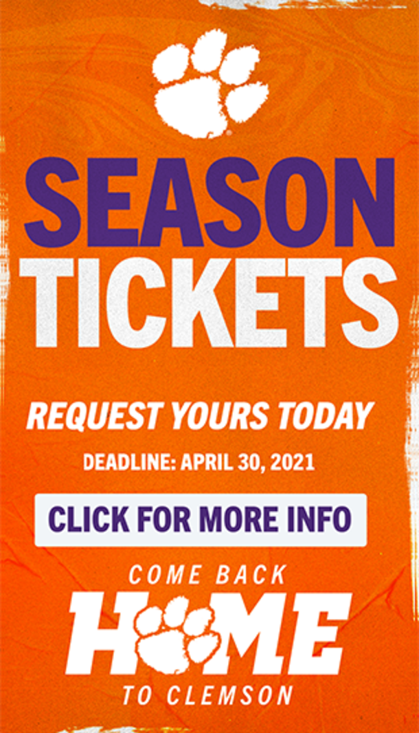 Season Tickets Request Yours Today Deadline: April 30, 2021 Click for More Info. Come Back Home to Clemson Clemson