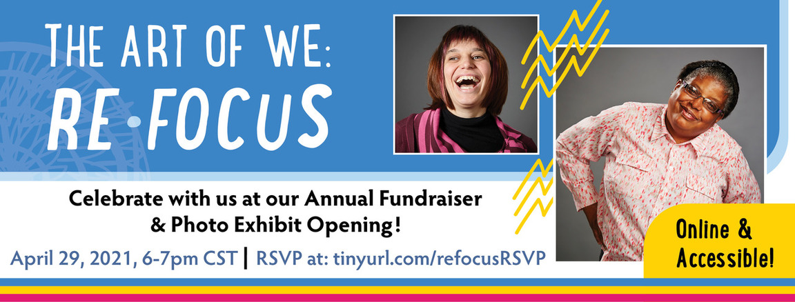 Banner image for The Art of We: ReFocus. Text: Celebrate with us at our Annual Fundraiser & Photo Exhibit Opening!