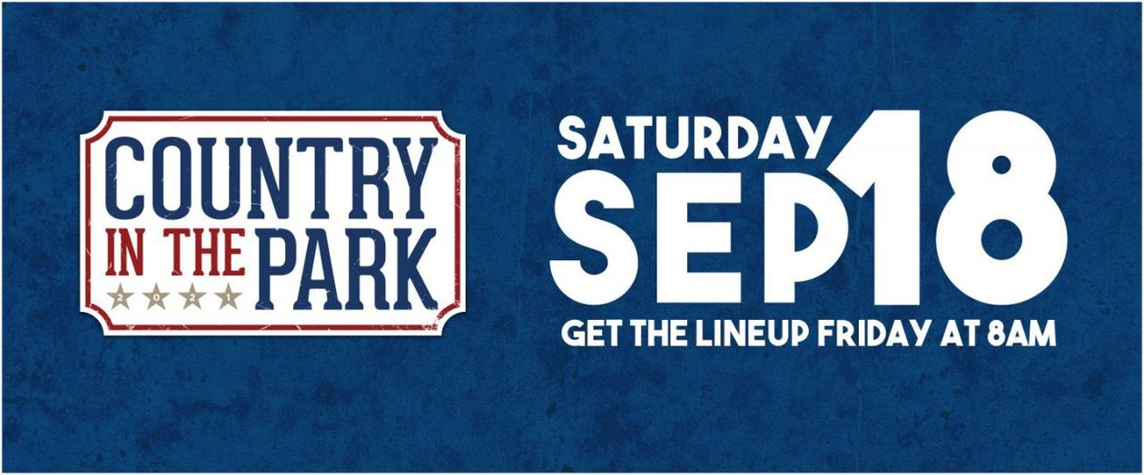 Country in the Park. Saturday, Sep 18. Get the lineup Friday at 8am
